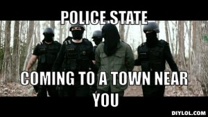 police-state-meme-generator-police-state-coming-to-a-town-near-you-f346d8